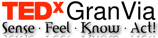 TEDxGranVia 2014 - Sense · Feel · Know · Act!